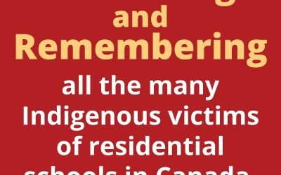 Honouring and Remembering all the many Indigenous victims of residential schools in Canada.